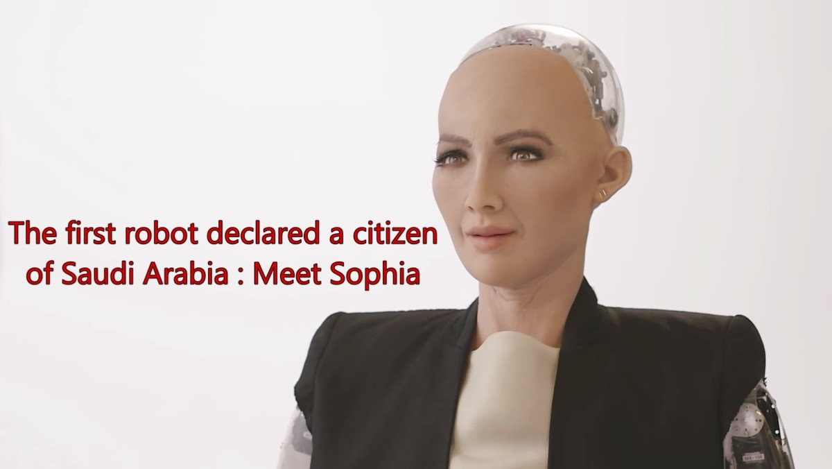 The first robot declared a citizen of Saudi Arabia : Meet Sophia